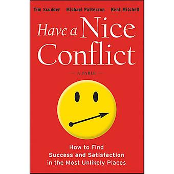 Have a Nice Conflict - How to Find Success & Satisfaction in the Most