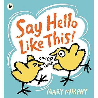 Say Hello Like This! by Mary Murphy - Mary Murphy - 9781406359947 Book
