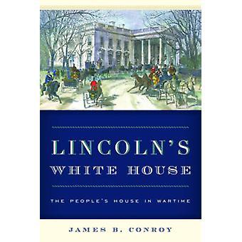 Casa blanca de Lincoln - la casa en tiempo de guerra por James B. Conr