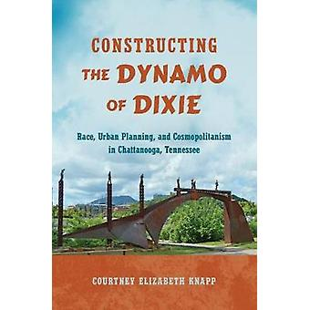 Constructing the Dynamo of Dixie - Race - Urban Planning - and Cosmopo