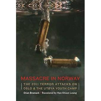 Massacre in Norway - The 2011 Terror Attacks on Oslo and the Utoya You