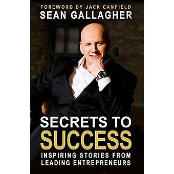 Secrets to Success - Inspiring Stories from Leading Entrepreneurs by S