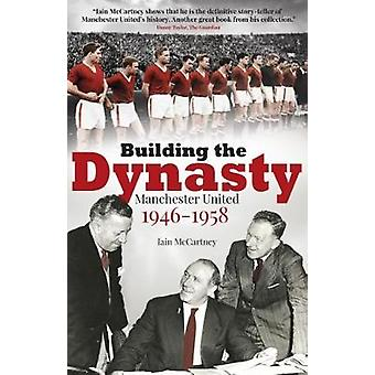 Building the Dynasty - Manchester United 1946-1958 by Iain McCartney -