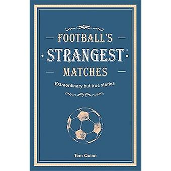 Football's Strangest Matches - Extraordinary but true stories from ove