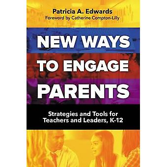 New Ways to Engage Parents - Strategies and Tools for Teachers and Lea