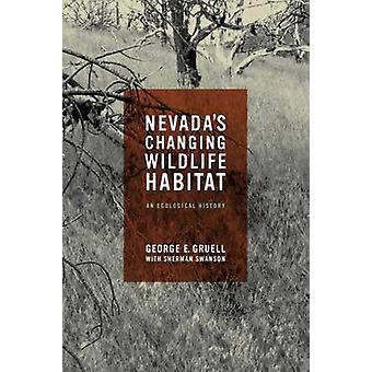 Changeant des habitats fauniques du Nevada - une histoire écologique par George E