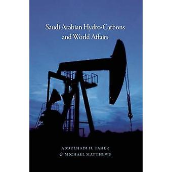 Saudi Arabian Hydrocarbons and World Affairs by Abdulhadi  H. Taher -