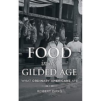 Essen im goldenen Zeitalter: was gewöhnliche Amerikaner (Rowman & Littlefield Studien in Küche und Gastronomie)