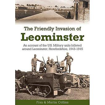The Friendly Invasion of Leominster: An Account of the US Military Units Billeted Around Leominster, Herefordshire, 1943-1945