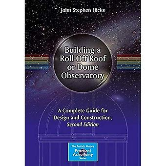 Building a Roll-Off Roof or Dome Observatory: A Complete Guide for Design and Construction (The Patrick Moore...