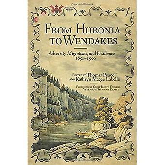 Da Huronia a Wendakes: avversità, la migrazione e la resilienza, 1650-1900 (nuove direzioni in Native American Studies)