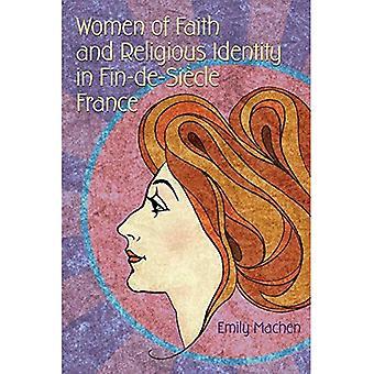 Naisten uskon ja uskonnollisen identiteetin Fin-de-Siecle Ranskassa (uskonto ja politiikka)