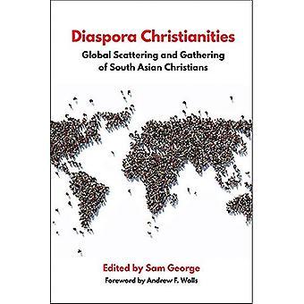 Diaspora Christianities: De globale verstrooiing en het verzamelen van Zuid-Aziatische christenen
