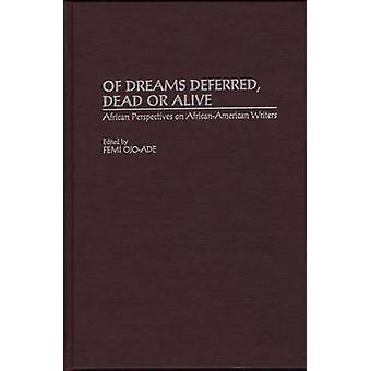 Van dromen uitgesteld Dead or Alive Afrikaanse Perspectives on AfricanAmerican schrijvers door OjoAde & Femi