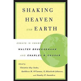 Shaking Heaven and Earth Essays in Honor of Walter Brueggemann and Charles B. Cousar by Yoder & Christine Roy