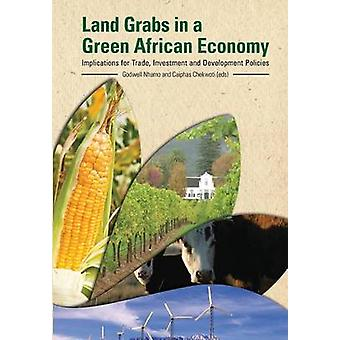 Land Grabs in a Green African Economy. Implications for Trade Investment and Development Policies by Nhamo & Godwell