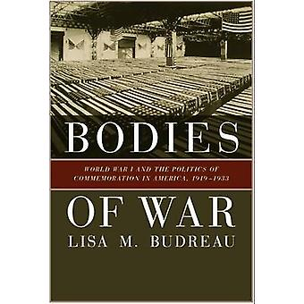Bodies of War World War I and the Politics of Commemoration in America 19191933 by Budreau & Lisa