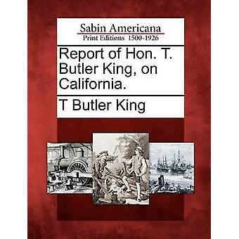Report of Hon. T. Butler King on California. by King & T Butler