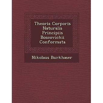 Theoria Corporis Naturalis Principiis Boscovichii Conformata by Burkhaser & Nikolaus