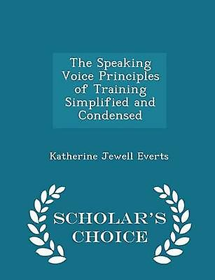 The Speaking Voice Principles of Training Simplified and Condensed  Scholars Choice Edition by Everts & Katherine Jewell