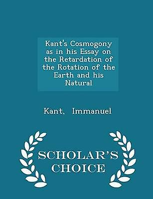Kants Cosmogony as in his Essay on the Retardation of the Rotation of the Earth and his Natural   Scholars Choice Edition by Immanuel & Kant