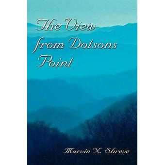 The View From Dotsons Point  Dotsons Point by Shreve & Marvin N.