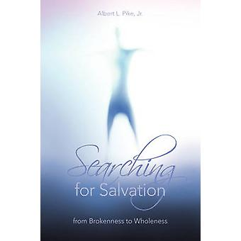 Searching for Salvation From Brokenness to Wholeness by Pike & Albert L. & Jr.