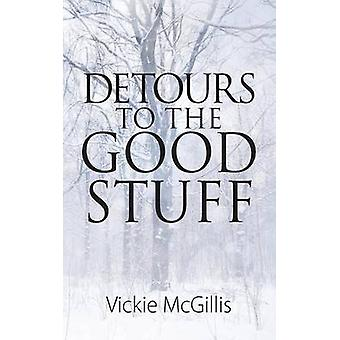 Detours To THE Good Stuff by McGillis & Vickie