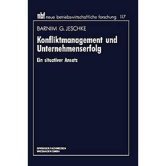 Konfliktmanagement と Unternehmenserfolg アイン situativer Ansatz Jeschke & Barnim G.