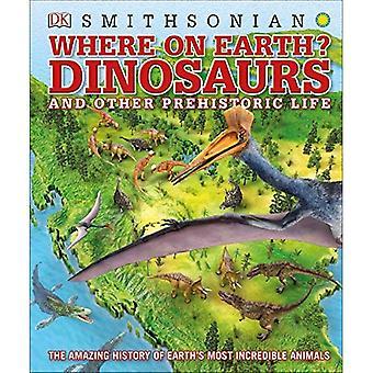 Var på jorden? Dinosaurier och andra förhistoriska liv: den fantastiska historien om jordens mest otroliga djur