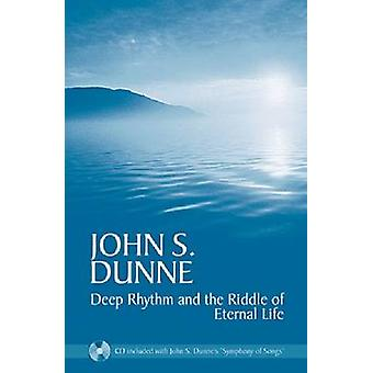 Deep Rhythm and the Riddle of Eternal Life by John S. Dunne-9780268