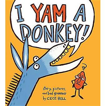 I Yam a Donkey! by Cece Bell - 9780544087200 Book