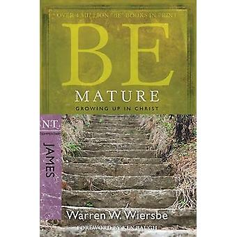 Be Mature - James - Growing Up in Christ by Warren Wiersbe - 978143476
