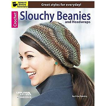 Crochet Slouchy Beanies & Headwraps - Great Styles for Everyday! by Le