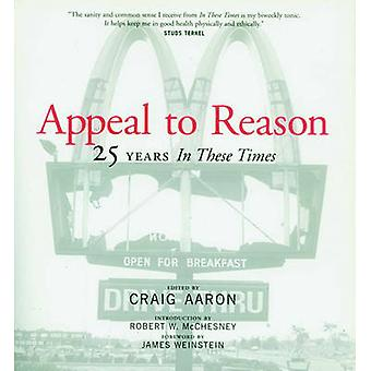 Appeal To Reason - The First 25 Years of 'In These Times' by Craig Aar