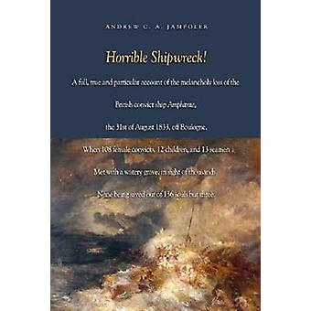 HORRIBLE SHIPWRECK! - A Full - True and Particular Account of the Mela