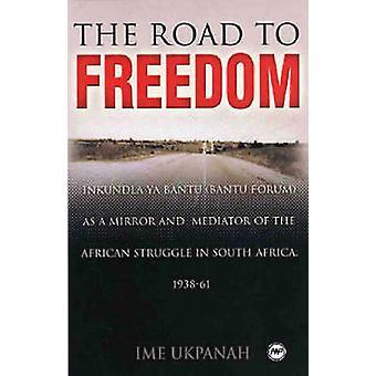 The Road to Freedom - Inkundla Ya Bantu (Bantu Forum) as a Mirror and