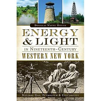 Energy & Light in Nineteenth-Century Western New York - Natural Gas -