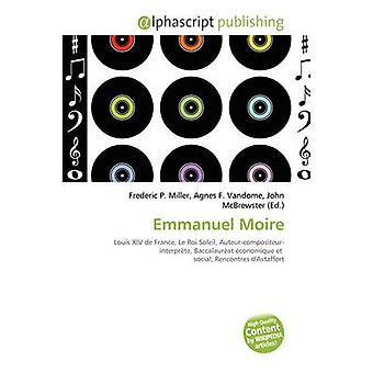 Emmanuel Moire by Frederic P Miller - Agnes F Vandome - John McBrewst