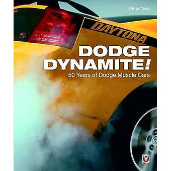 Dodge Dynamite! - 50 Years of Dodge Muscle Cars by Peter Grist - 97817