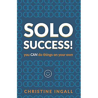 Solo Success You CAN do things on your own by Ingall & Christine