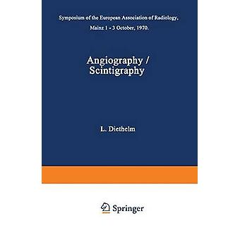 Angiography  Scintigraphy  Symposium of the European Association of Radiology Mainz 13 October 1970 by Edited by L Diethelm