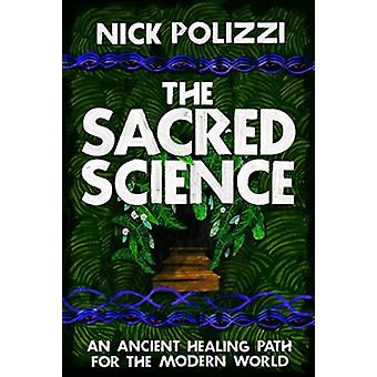 The Sacred Science An Ancient Healing Path for the Modern World by Polizzi & Nick