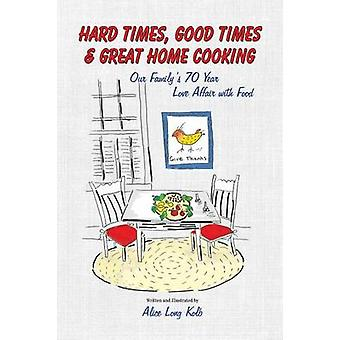 Hard Times Good Times  Great Home Cooking by Kolb & Alice