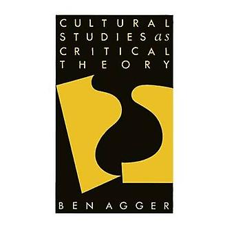 Cultural Studies as Critical Theory by Agger & Ben