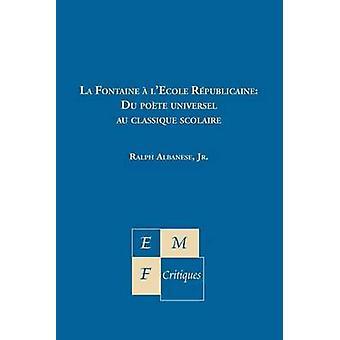 La Fontaine a lecole republicaine by Albanese & Jr. Ralph