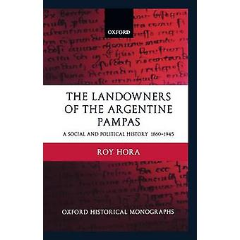 The Landowners of the Argentine Pampas A Social and Political History 18601945 by Hora & Roy