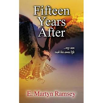 Fifteen Years After ...my son took his own life by Ramsey & E. Martyn