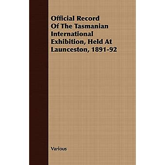 Official Record Of The Tasmanian International Exhibition Held At Launceston 189192 by Various
