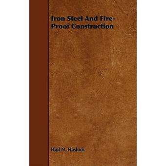 Iron Steel and FireProof Construction by Hasluck & Paul N.